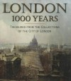 London 1000 Years: Treasures From The Collections Of The City Of London - David Pearson