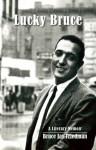 Lucky Bruce: A Literary Memoir - Bruce Jay Friedman