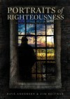 Portraits of Righteousness - Dave Anderson, Jim Reitman