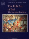 The Folk Art Of Bali: The Narrative Tradition - Joseph Fischer, Thomas Cooper