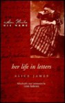 Her Life in Letters - Alice James, Marie M. Roberts, Linda Anderson