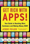 Get Rich with Apps!: Your Guide to Reaching More Customers and Making Money Now - Jesse Feiler