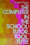 The Computer In The School: Tutor, Tool, Tutee - Robert P. Taylor
