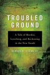 Troubled Ground: A Tale of Murder, Lynching, and Reckoning in the New South - Claude Andrew Clegg III