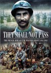 They Shall Not Pass: The French Army on the Western Front 1914-1918 - Ian Sumner