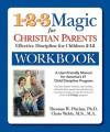 The 1-2-3 Magic Workbook for Christian Parents: Effective Discipline for Children 2-12 - Thomas W. Phelan, Chris Webb