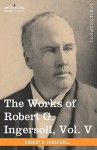 The Works of Robert G. Ingersoll, Vol. V (in 12 Volumes) - Robert G. Ingersoll