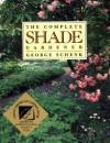 The Complete Shade Gardener - George H. Schenk, Peter Loewer