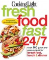 Cooking Light Fresh Food Fast 24/7: 5 Ingredient, 15 minute recipes - Cooking Light Magazine