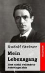 Mein Lebensgang: Eine Nicht Vollendete Autobiographie - Rudolf Steiner