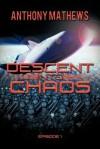 Descent Into Chaos: Episode 1 - Anthony Mathews