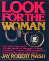 Look for the Woman: A Narrative Encyclopedia of Female Poisoners, Kidnappers, Thieves, Extortionists, Terrorists, Swindlers and Spies from Elizabetha - Jay Robert Nash
