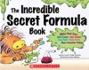 The Incredible Secret Formula Book - Shar Levine, Leslie Johnstone, John Manders