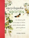 Encyclopedia of Spirits: The Ultimate Guide to the Magic of Fairies, Genies, Demons, Ghosts, Gods & Goddesses - Judika Illes