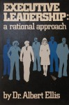 Executive Leadership: A Rational Approach - Albert Ellis