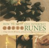 How to Read and Interpret Runes: Using Runes for Divination, Protection, Healing and Understanding - Andy Baggott