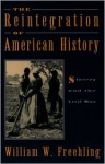 The Reintegration of American History: Slavery and the Civil War - William W. Freehling