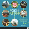Walking Portland: 30 Tours of Stumptown's Funky Neighborhoods, Historic Landmarks, Park Trails, Farmers Markets, and Brewpubs - Ryan Ver Berkmoes, Becky Ohlsen