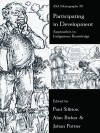 Participating in Development: Approaches to Indigenous Knowledge (ASA Monographs) - Alan Bicker, Johan Pottier, Paul Sillitoe