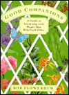 Good Companions: A Guide to Gardening with Plants That Help Each Other - Bob Flowerdew