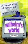 Wilhelm's World: A Fly-Eyed View of Human Life - John Roberts