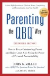 Parenting the QBQ Way, Expanded Edition: How to be an Outstanding Parent and Raise Great Kids Using the Power of Personal Accountability - John G. Miller, Karen G. Miller