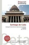 Santiago de Cuba - Lambert M. Surhone, VDM Publishing, Susan F. Marseken