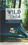 Wild with Child: Adventures of Families in the Great Outdoors - Jennifer Bov