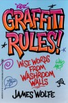 Graffiti Rules: Wise Words From Washroom Walls - James Wolfe