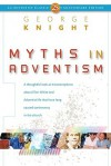 Myths in Adventism: An Interpretive Study of Ellen White, Education, and Related Issues - George R. Knight