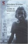 Cuore di ghiaccio - Almudena Grandes, Roberta Bovaia
