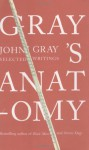 Gray's Anatomy: Selected Writings - John Nicholas Gray