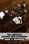 The Complete Richard Dick Mysteries - Wade J. McMahan