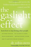 The Gaslight Effect: How to Spot and Survive the Hidden Manipulation Others Use to Control Your Life - Robin Stern, Naomi Wolf