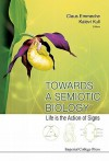 Towards a Semiotic Biology: Life Is the Action of Signs - Claus Emmeche, Kalevi Kull