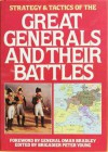 Strategy and Tactics of the Great Generals and Their Battles - Peter Young
