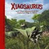 Xiaosaurus and Other Dinosaurs of the Dashanpu Digs in China - Dougal Dixon, James Field, Steve Weston