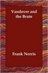Vandover and the Brute - Frank Norris