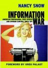 Information War: American Propaganda, Free Speech and Opinion Control Since 9-11 - Nancy Snow