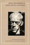 Selected Poems of Fletcher - John Gould Fletcher, Lucas Carpenter, Leighton Rudolph