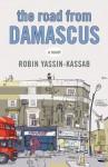 The Road from Damascus - Robin Yassin-Kassab