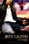 With Caution (With or Without Series, #3) - J.L. Langley