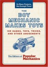 The Boy Mechanic Makes Toys: 159 Games, Toys, Tricks, and Other Amusements - Popular Mechanics Magazine, C.J. Petersen, Popular Mechanics Magazine