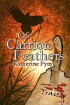 Of Carrion Feathers - Katherine Pym