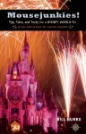 Mousejunkies!: Tips, Tales, and Tricks for a Disney World Fix: All You Need to Know for a Perfect Vacation - Bill Burke