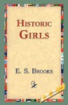 Historic Girls - E.S. Brooks