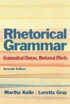Rhetorical Grammar: Grammatical Choices, Rhetorical Effects - Martha Kolln, Loretta Gray