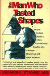 Man Who Tasted Shapes: A Bizarre Med. Mystery Offers REV. Insight Into Emotions & - Richard E. Cytowic