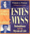 Intuition and the Mystical Life - Clarissa Pinkola Estés