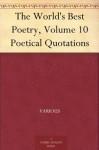 The World's Best Poetry, Volume 10 Poetical Quotations - John R. (John Raymond) Howard, Various, Bliss Carman